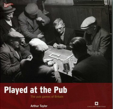 Played at the Pub - The Pub Games of Britain By Arthur R. Taylor